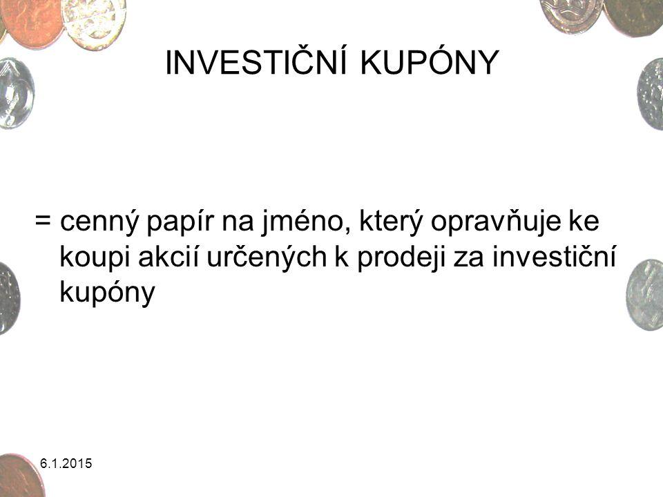 INVESTIČNÍ KUPÓNY = cenný papír na jméno, který opravňuje ke koupi akcií určených k prodeji za investiční kupóny.