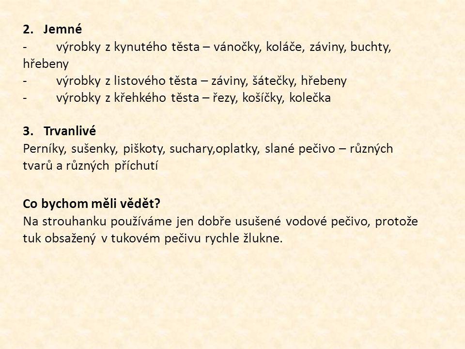 2. Jemné - výrobky z kynutého těsta – vánočky, koláče, záviny, buchty, hřebeny.