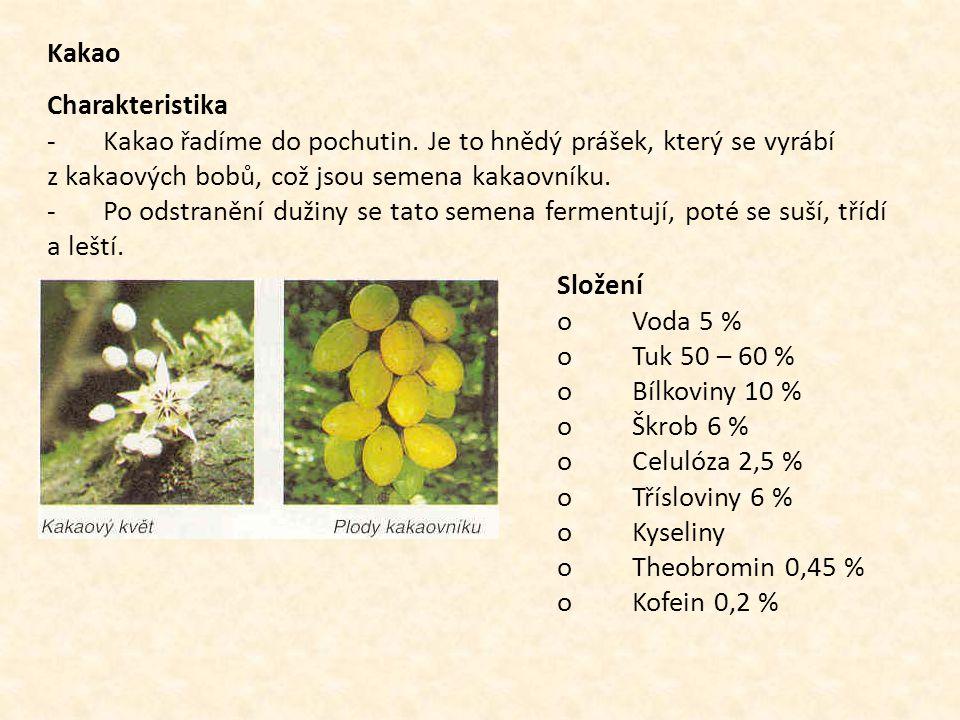 Kakao Charakteristika. - Kakao řadíme do pochutin. Je to hnědý prášek, který se vyrábí z kakaových bobů, což jsou semena kakaovníku.