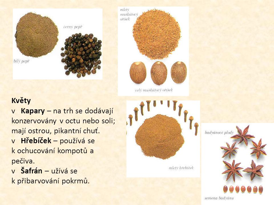 Květy v Kapary – na trh se dodávají konzervovány v octu nebo soli; mají ostrou, pikantní chuť.