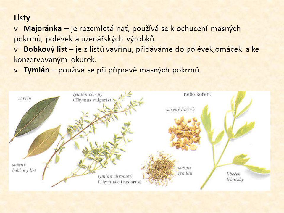 Listy v Majoránka – je rozemletá nať, používá se k ochucení masných pokrmů, polévek a uzenářských výrobků.