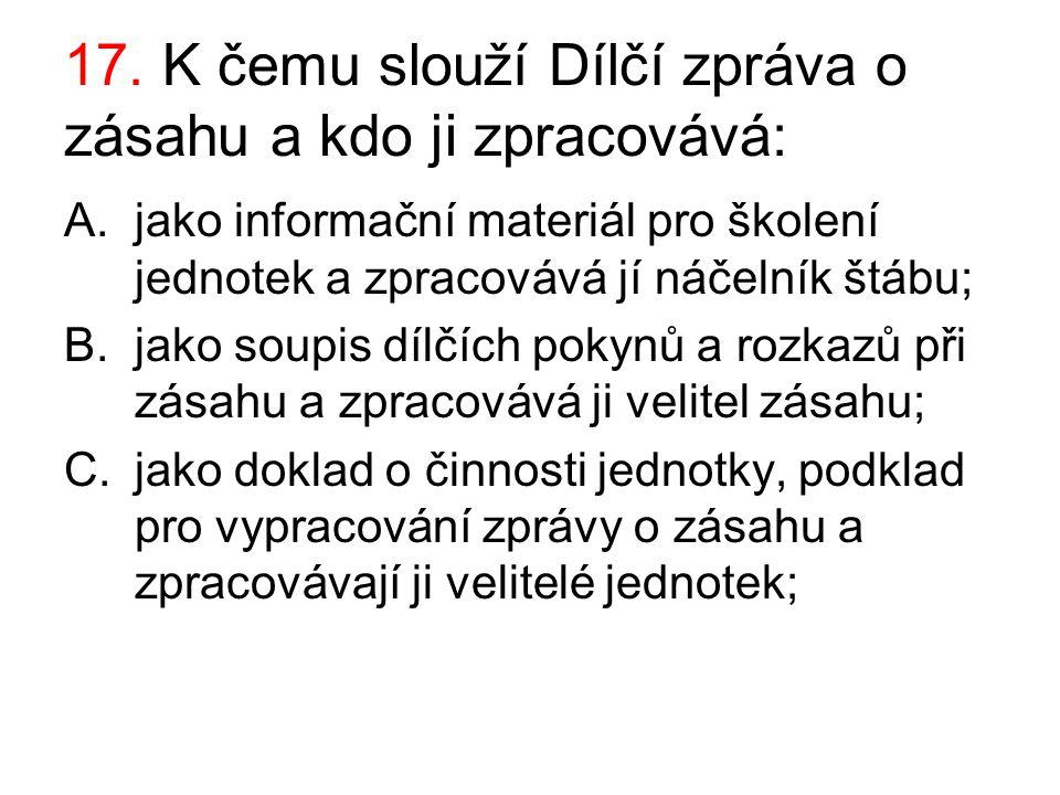 17. K čemu slouží Dílčí zpráva o zásahu a kdo ji zpracovává: