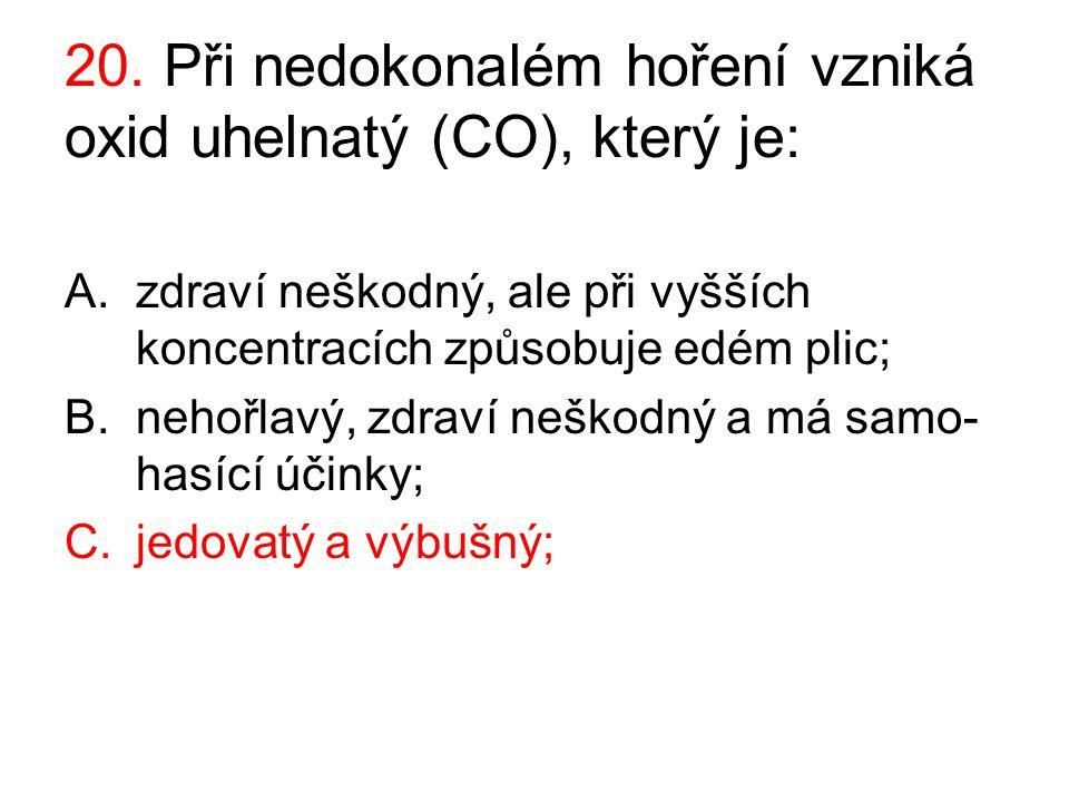 20. Při nedokonalém hoření vzniká oxid uhelnatý (CO), který je: