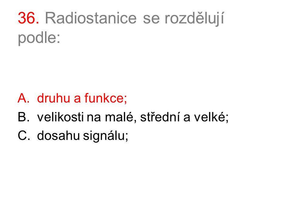 36. Radiostanice se rozdělují podle: