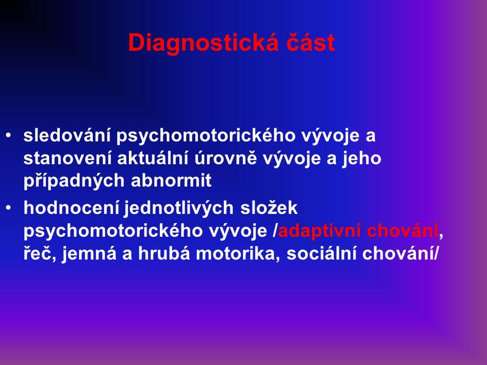 Diagnostická část sledování psychomotorického vývoje a stanovení aktuální úrovně vývoje a jeho případných abnormit.