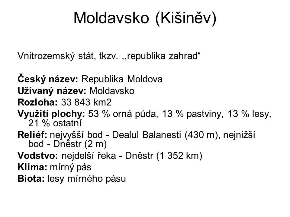 Moldavsko (Kišiněv) Vnitrozemský stát, tkzv. ,,republika zahrad