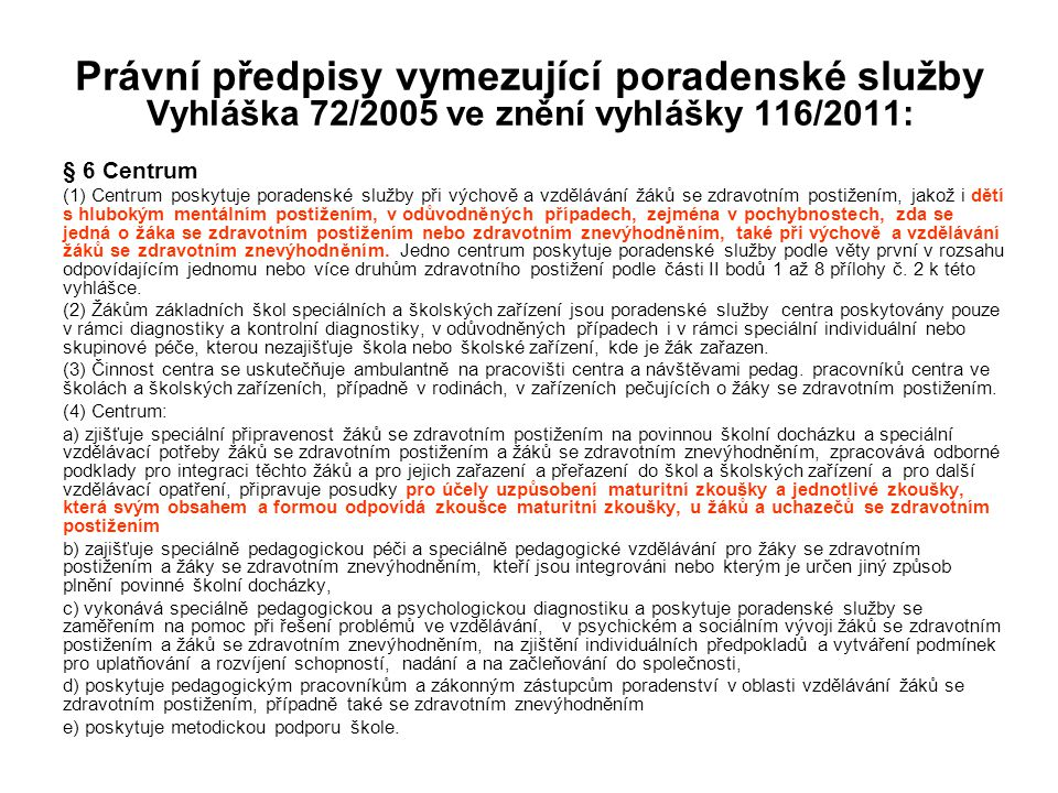 Právní předpisy vymezující poradenské služby Vyhláška 72/2005 ve znění vyhlášky 116/2011: