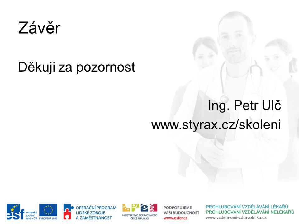 Závěr Děkuji za pozornost Ing. Petr Ulč www.styrax.cz/skoleni