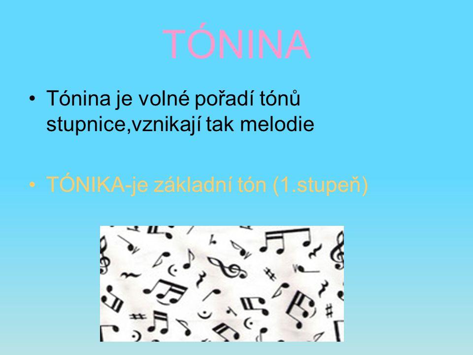 TÓNINA Tónina je volné pořadí tónů stupnice,vznikají tak melodie