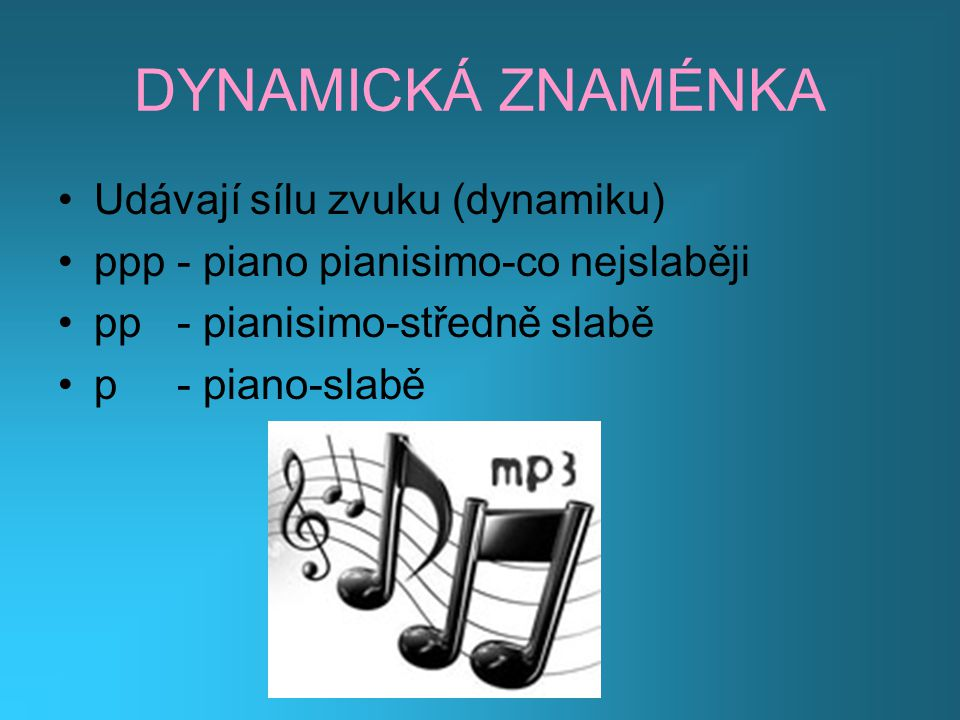 DYNAMICKÁ ZNAMÉNKA Udávají sílu zvuku (dynamiku)