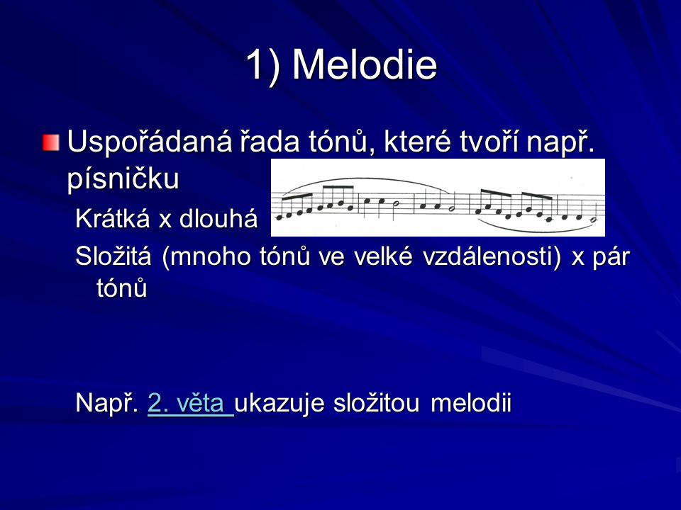 1) Melodie Uspořádaná řada tónů, které tvoří např. písničku