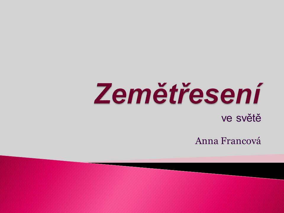 Zemětřesení ve světě Anna Francová