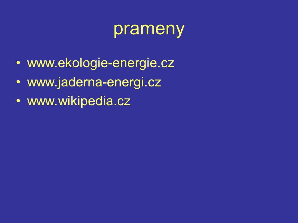 prameny www.ekologie-energie.cz www.jaderna-energi.cz www.wikipedia.cz