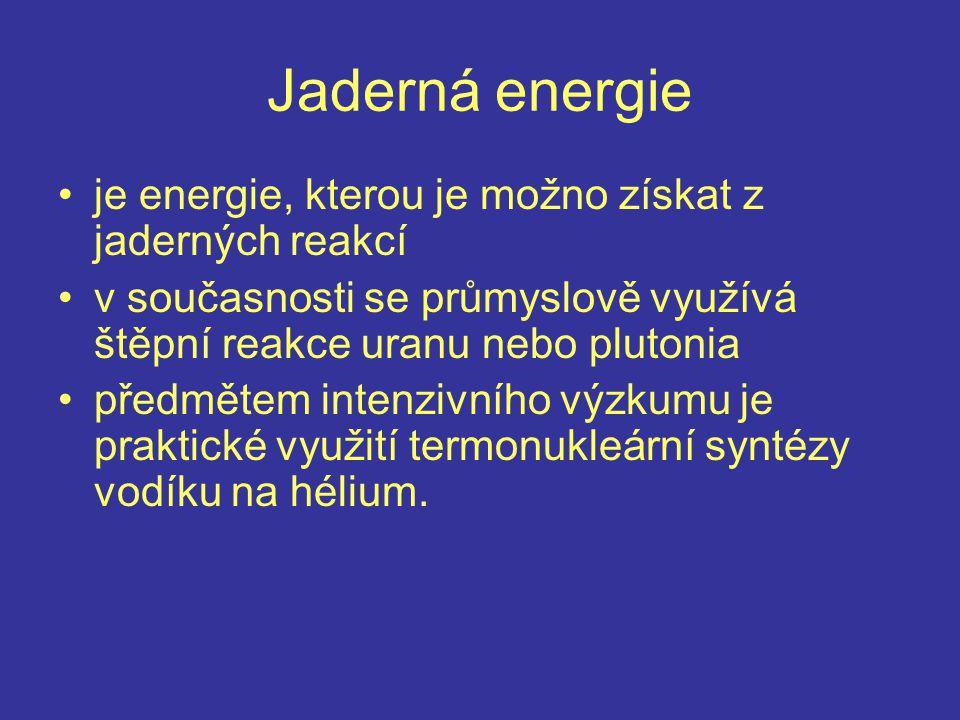 Jaderná energie je energie, kterou je možno získat z jaderných reakcí
