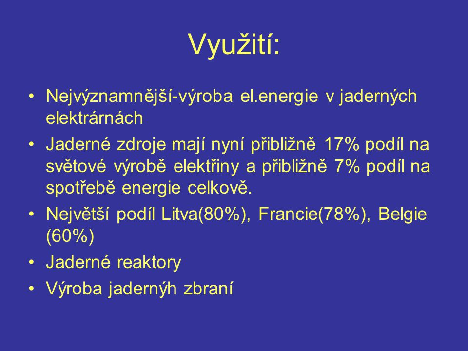 Využití: Nejvýznamnější-výroba el.energie v jaderných elektrárnách