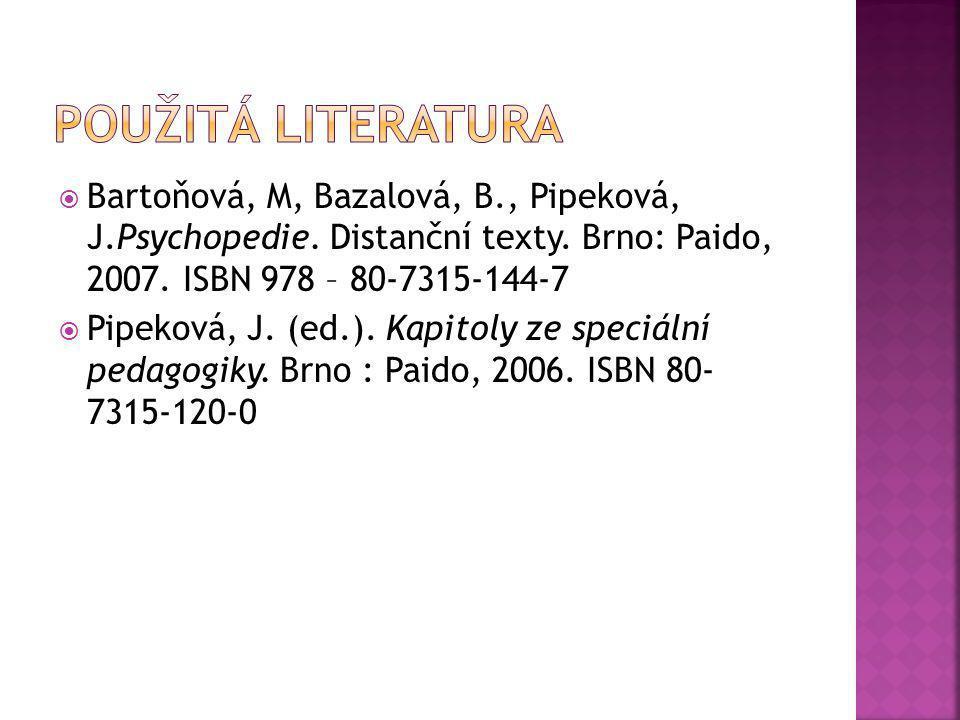 Použitá literatura Bartoňová, M, Bazalová, B., Pipeková, J.Psychopedie. Distanční texty. Brno: Paido, 2007. ISBN 978 – 80-7315-144-7.