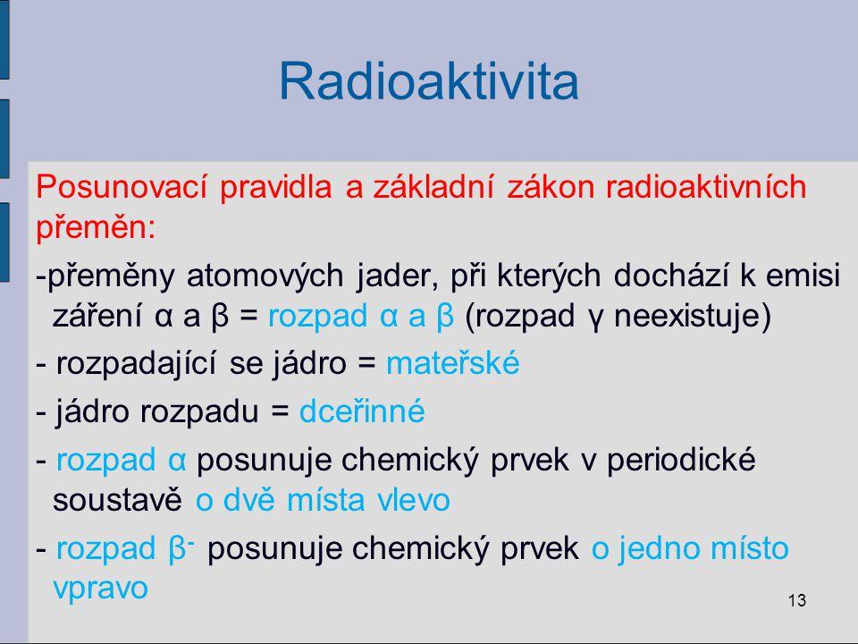 Radioaktivita Posunovací pravidla a základní zákon radioaktivních přeměn: