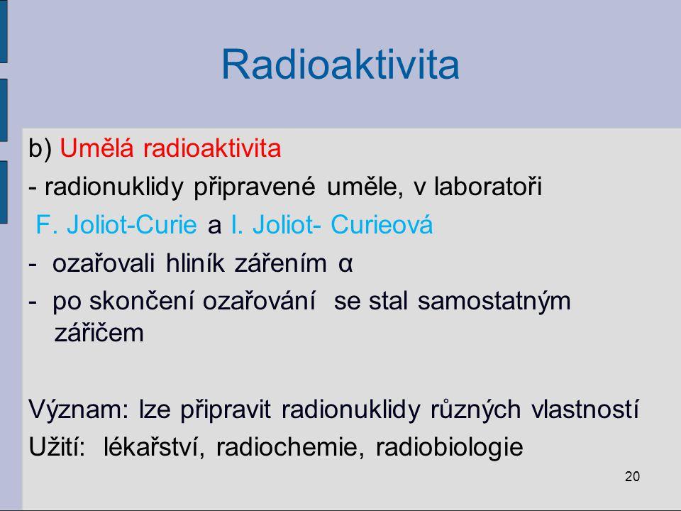 Radioaktivita b) Umělá radioaktivita