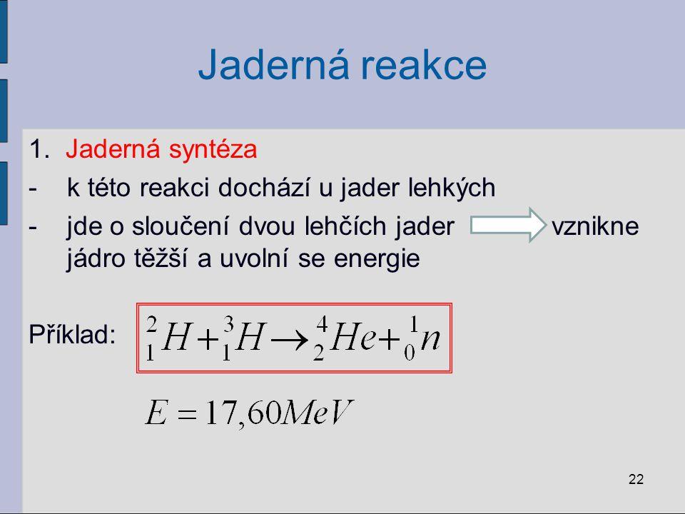 Jaderná reakce 1. Jaderná syntéza