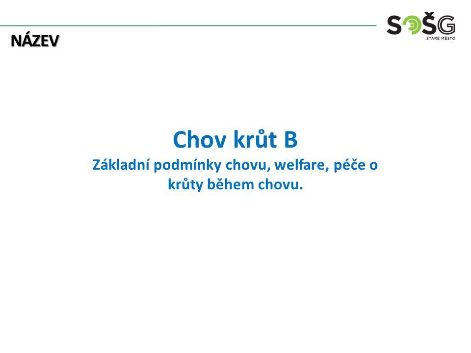 název Chov krůt B Základní podmínky chovu, welfare, péče o krůty během chovu.