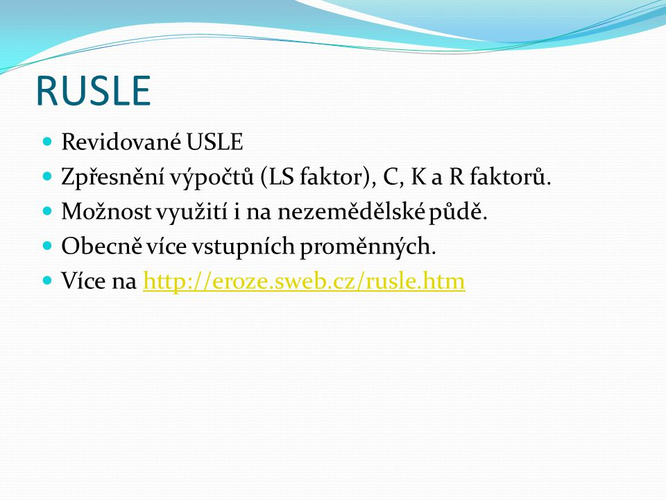RUSLE Revidované USLE Zpřesnění výpočtů (LS faktor), C, K a R faktorů.