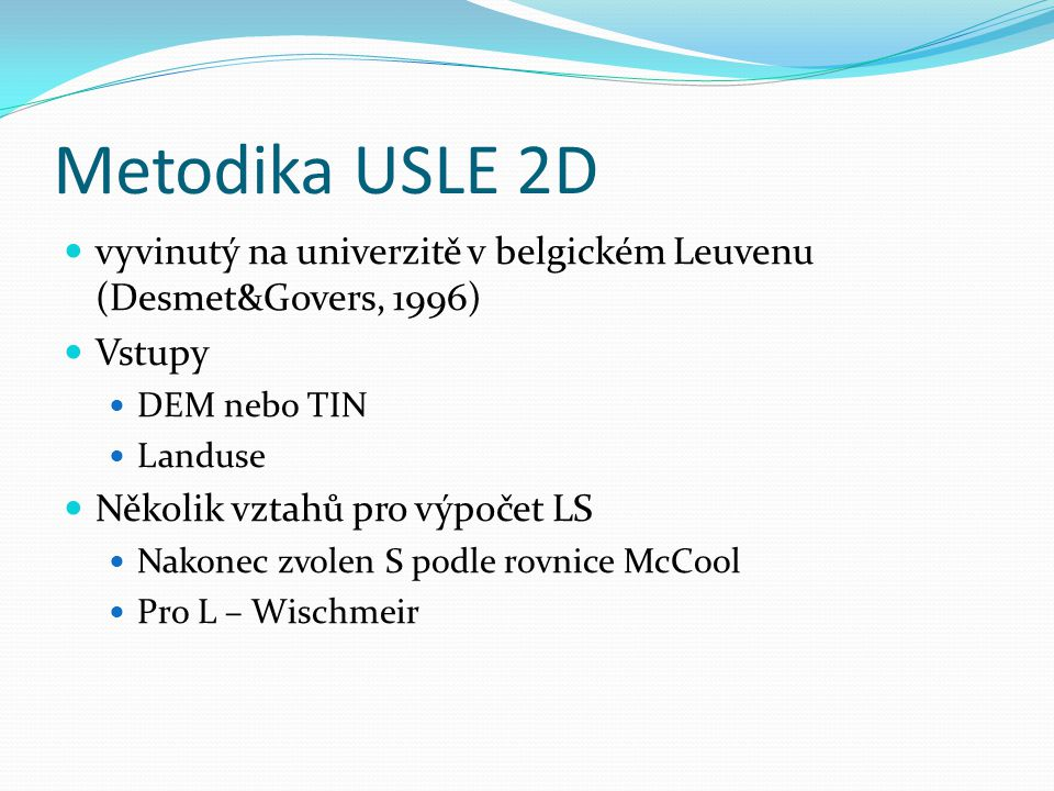 Metodika USLE 2D vyvinutý na univerzitě v belgickém Leuvenu (Desmet&Govers, 1996) Vstupy. DEM nebo TIN.