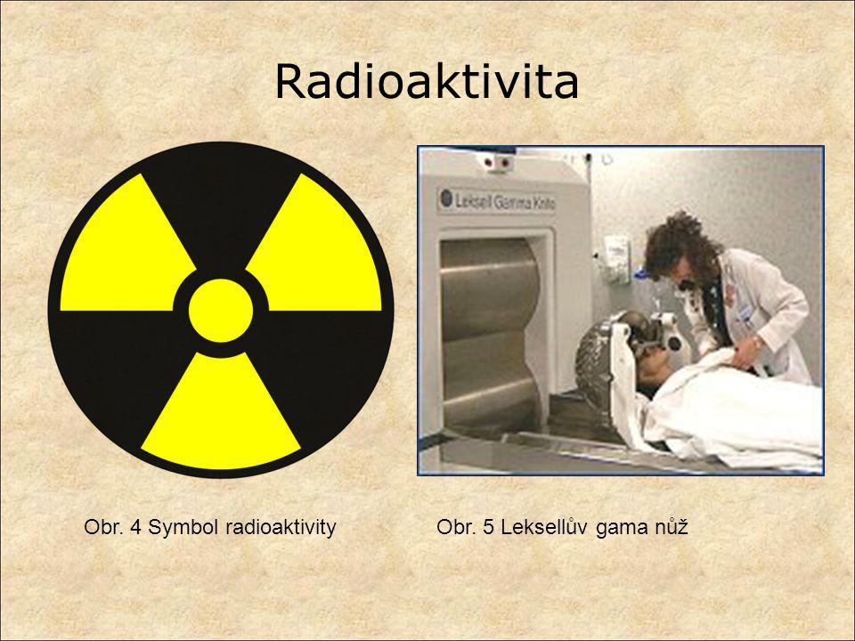 Radioaktivita Obr. 4 Symbol radioaktivity Obr. 5 Leksellův gama nůž