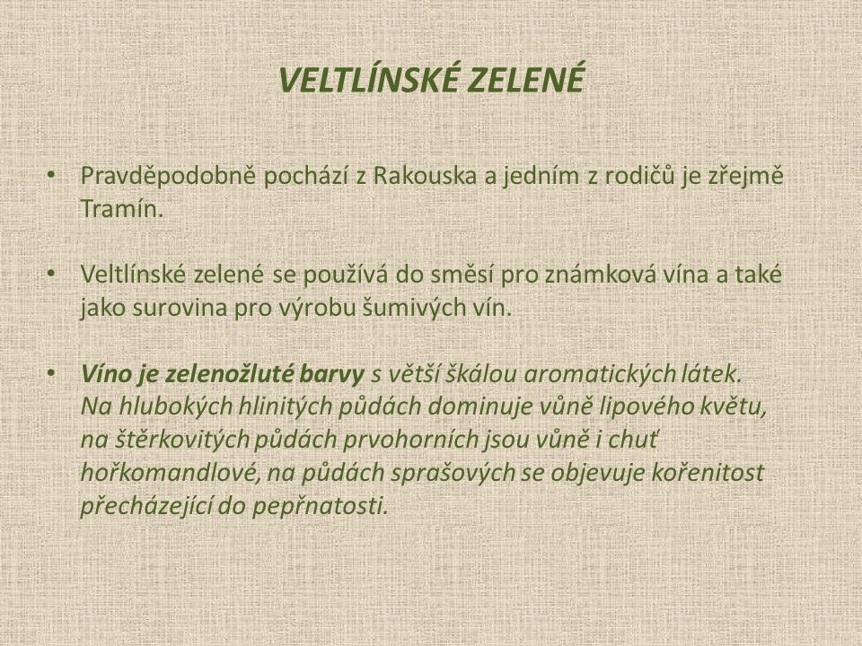 Veltlínské zelené Pravděpodobně pochází z Rakouska a jedním z rodičů je zřejmě. Tramín.
