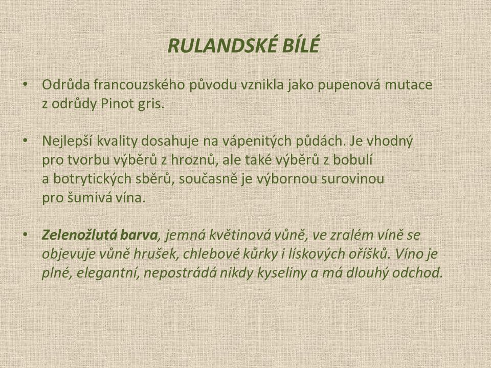 rulandské bílé Odrůda francouzského původu vznikla jako pupenová mutace. z odrůdy Pinot gris.