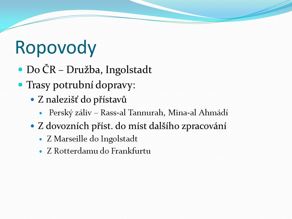 Ropovody Do ČR – Družba, Ingolstadt Trasy potrubní dopravy:
