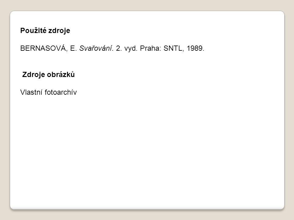 Použité zdroje BERNASOVÁ, E. Svařování. 2. vyd.