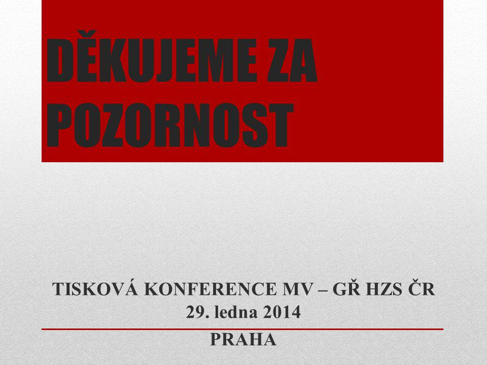 TISKOVÁ KONFERENCE MV – GŘ HZS ČR 29. ledna 2014 PRAHA