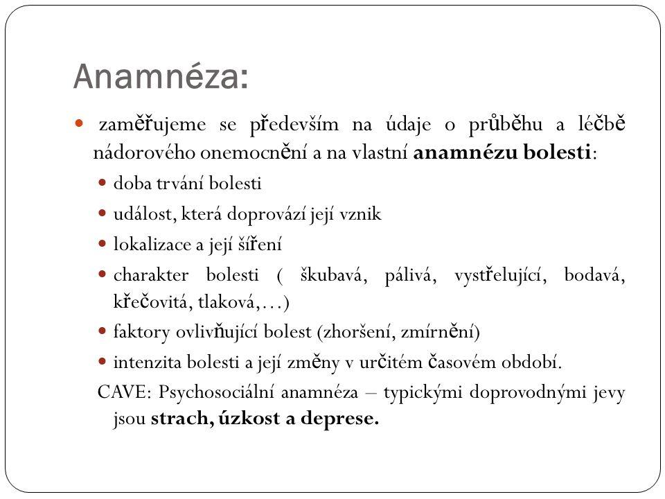 Anamnéza: zaměřujeme se především na údaje o průběhu a léčbě nádorového onemocnění a na vlastní anamnézu bolesti: