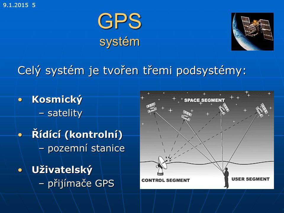 GPS systém Celý systém je tvořen třemi podsystémy: Kosmický – satelity