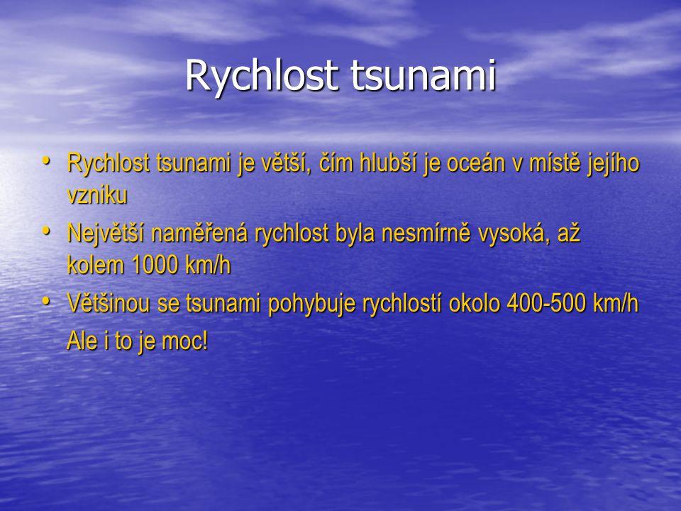 Rychlost tsunami Rychlost tsunami je větší, čím hlubší je oceán v místě jejího vzniku.