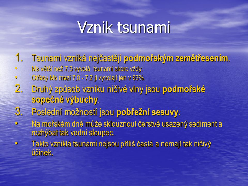 Vznik tsunami Tsunami vzniká nejčastěji podmořským zemětřesením.