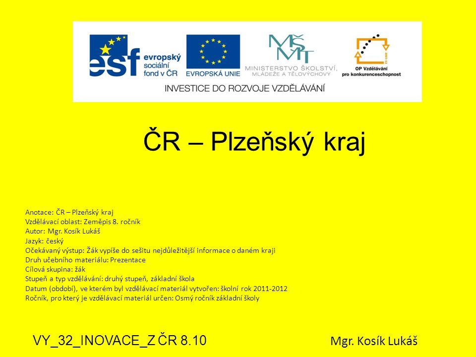 ČR – Plzeňský kraj VY_32_INOVACE_Z ČR 8.10 Mgr. Kosík Lukáš