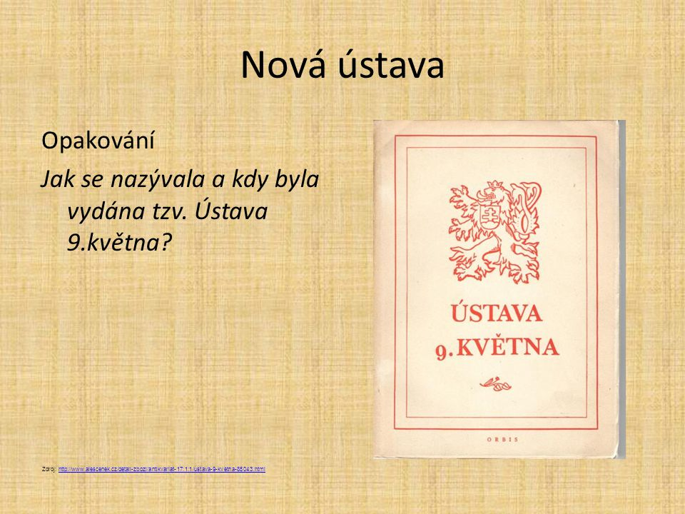 Nová ústava Opakování Jak se nazývala a kdy byla vydána tzv. Ústava 9.května