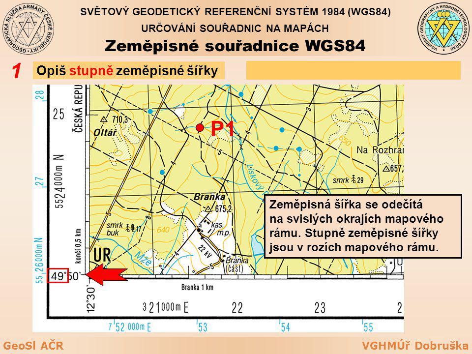1 P1 Zeměpisné souřadnice WGS84 Opiš stupně zeměpisné šířky