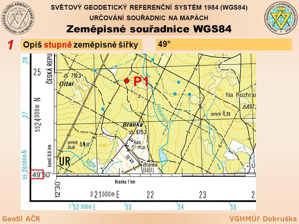 1 P1 Zeměpisné souřadnice WGS84 Opiš stupně zeměpisné šířky 49°