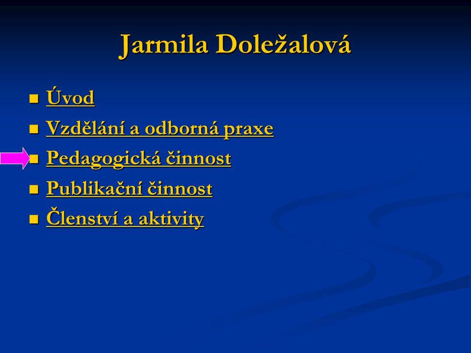Jarmila Doležalová Úvod Vzdělání a odborná praxe Pedagogická činnost