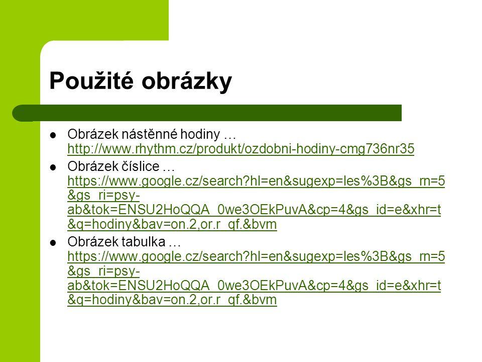 Použité obrázky Obrázek nástěnné hodiny … http://www.rhythm.cz/produkt/ozdobni-hodiny-cmg736nr35.