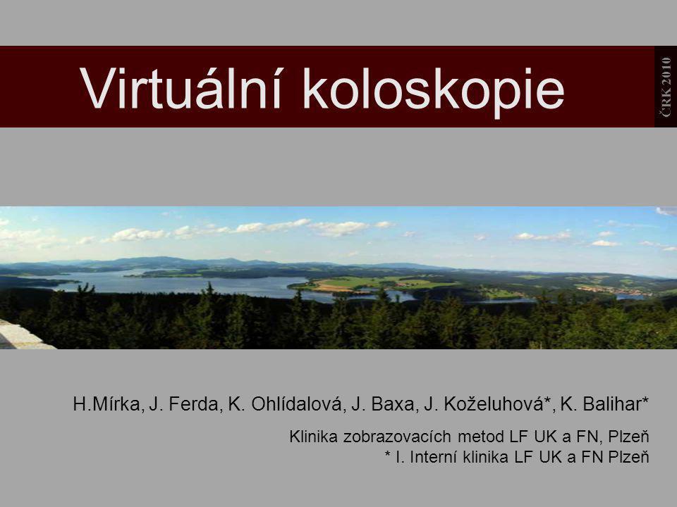 Virtuální koloskopie ČRK 2010. H.Mírka, J. Ferda, K. Ohlídalová, J. Baxa, J. Koželuhová*, K. Balihar*