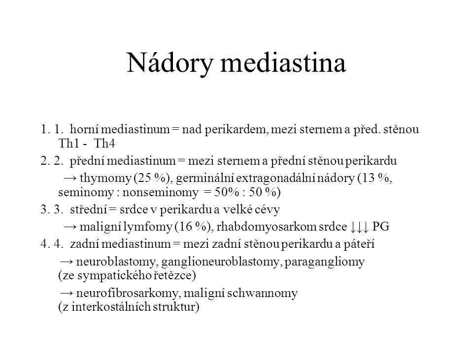 Nádory mediastina 1. 1. horní mediastinum = nad perikardem, mezi sternem a před. stěnou Th1 - Th4.