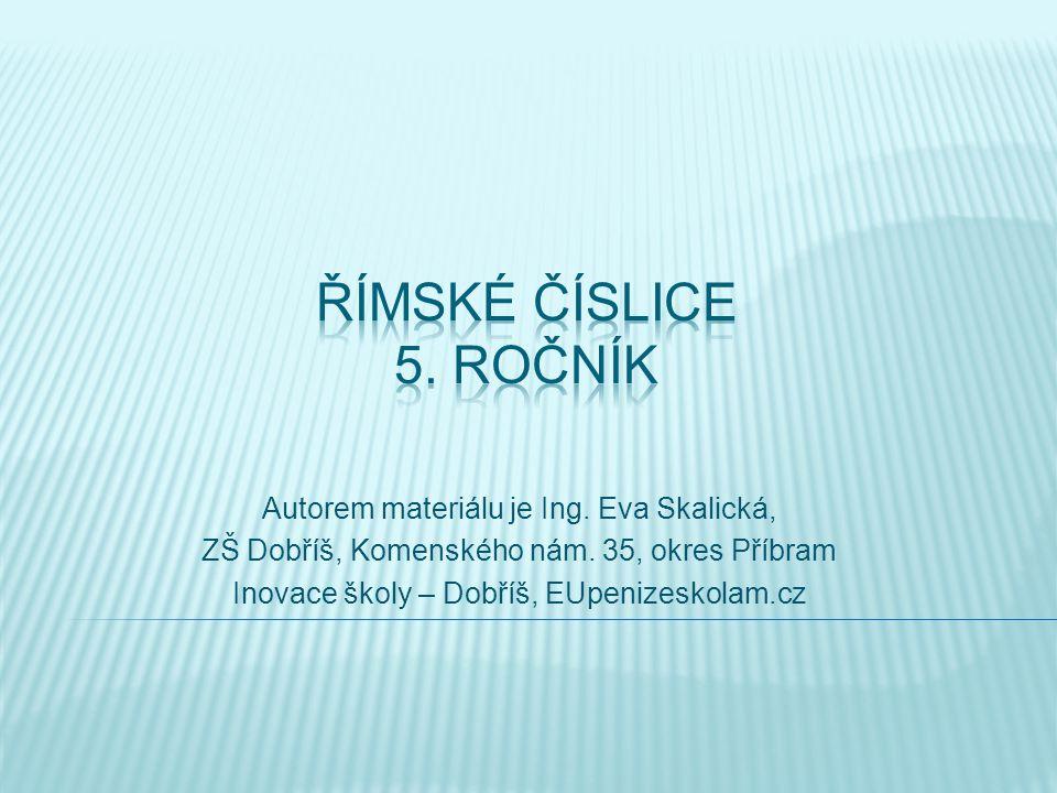 Římské číslice 5. ročník Autorem materiálu je Ing. Eva Skalická,