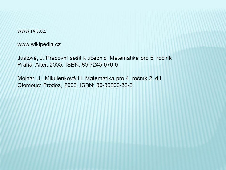 www.rvp.cz www.wikipedia.cz. Justová, J. Pracovní sešit k učebnici Matematika pro 5. ročník. Praha: Alter, 2005. ISBN: 80-7245-070-0.