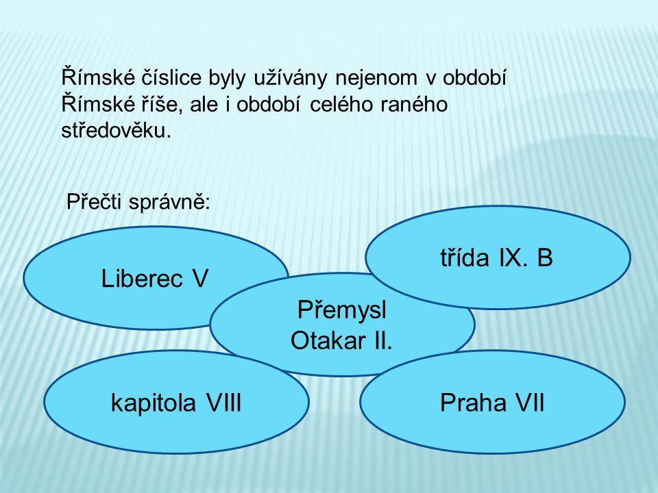 třída IX. B Liberec V Přemysl Otakar II. kapitola VIII Praha VII