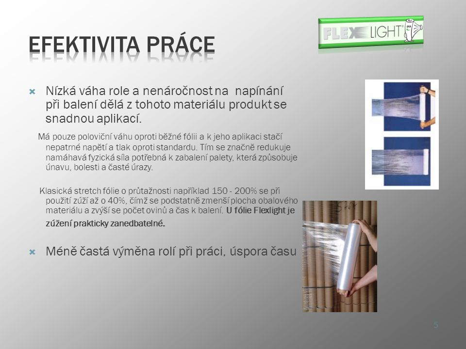 Efektivita práce Nízká váha role a nenáročnost na napínání při balení dělá z tohoto materiálu produkt se snadnou aplikací.