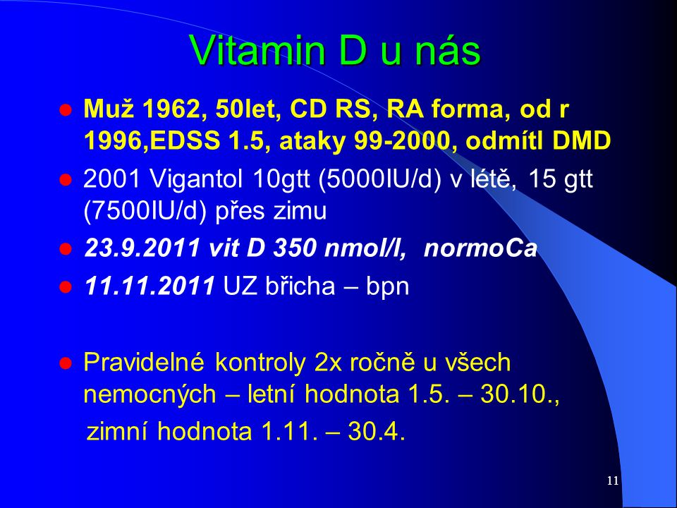 Vitamin D u nás Muž 1962, 50let, CD RS, RA forma, od r 1996,EDSS 1.5, ataky 99-2000, odmítl DMD.