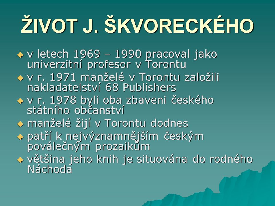 ŽIVOT J. ŠKVORECKÉHO v letech 1969 – 1990 pracoval jako univerzitní profesor v Torontu.